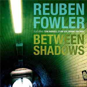 Reuben Fowler Featuring Tom Harrell, Stan Sulzmann, Jim Hart - Between Shadows FLAC Album