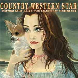 Kelly Haigh - Country Western Star Starring Kelly Haigh With Frances The Singing Dog FLAC Album